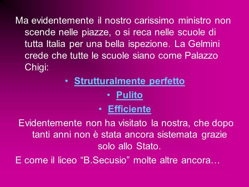 Ma evidentemente il nostro carissimo ministro non scende nelle piazze, o si reca nelle scuole di tutta Italia per una bella ispezione. La Gelmini cred