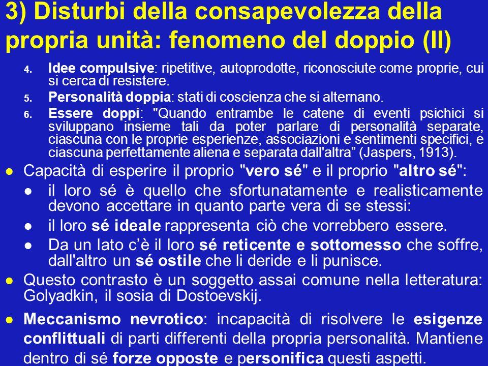 3) Disturbi della consapevolezza della propria unità: fenomeno del doppio (II) 4. Idee compulsive: ripetitive, autoprodotte, riconosciute come proprie
