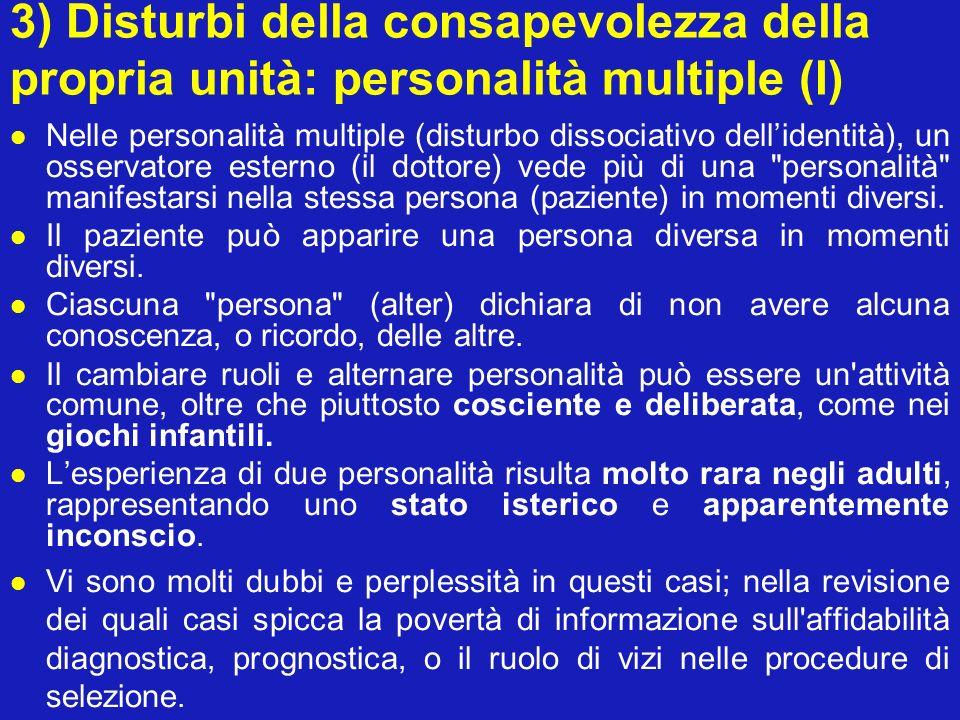 3) Disturbi della consapevolezza della propria unità: personalità multiple (I) Nelle personalità multiple (disturbo dissociativo dellidentità), un oss