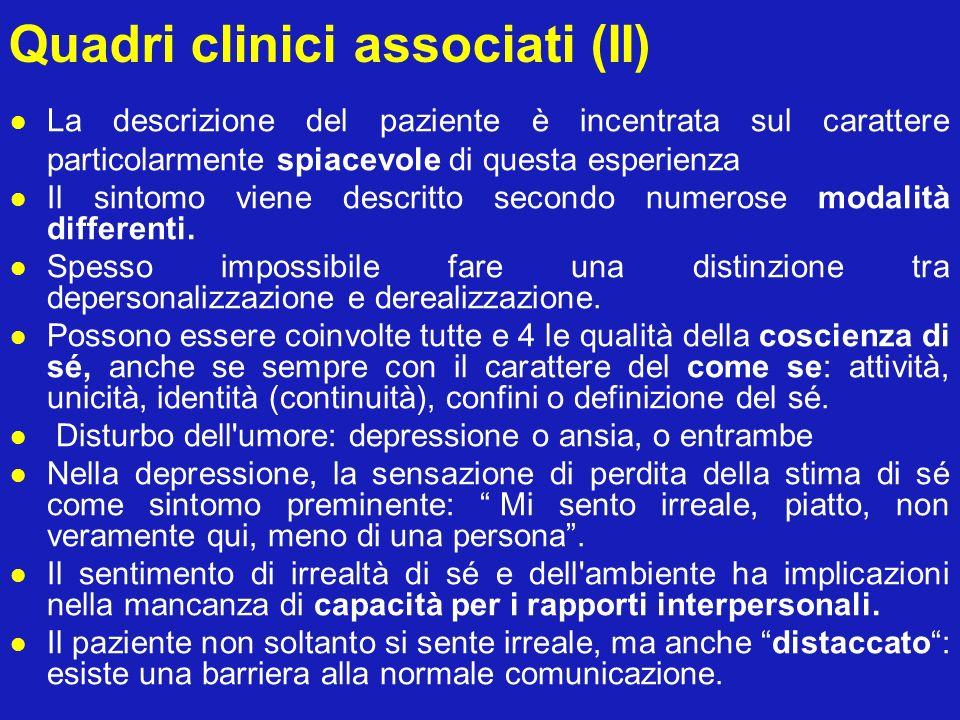 Quadri clinici associati (II) La descrizione del paziente è incentrata sul carattere particolarmente spiacevole di questa esperienza Il sintomo viene
