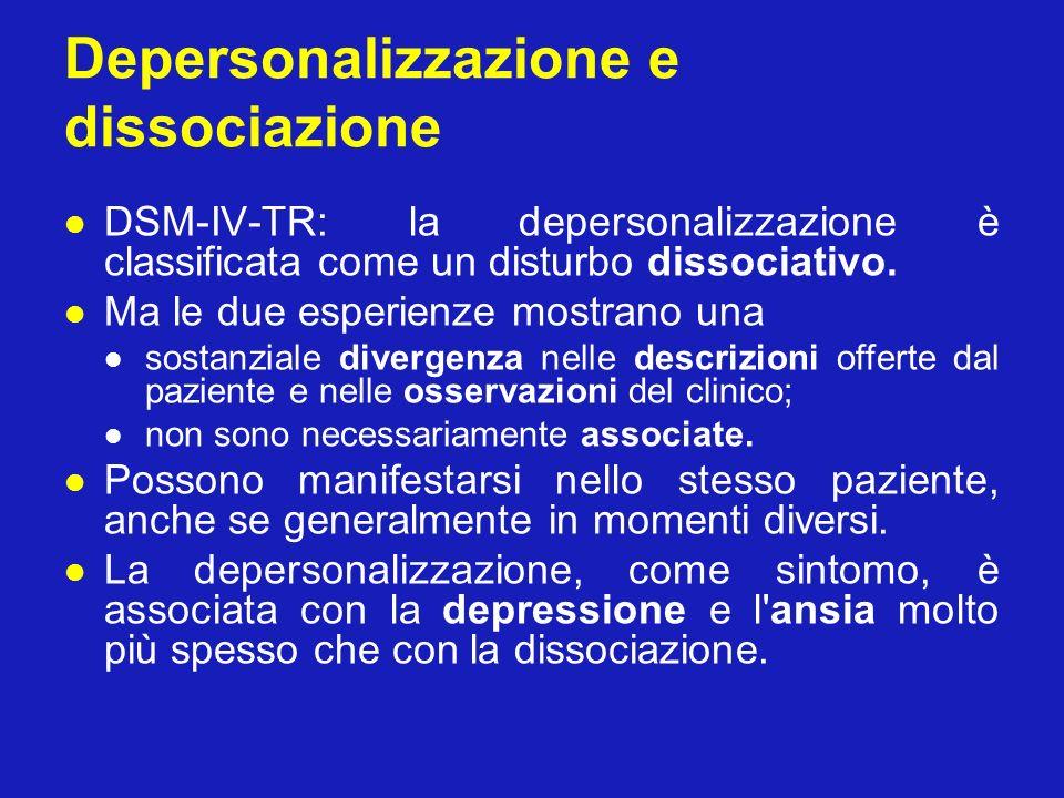 Depersonalizzazione e dissociazione DSM-IV-TR: la depersonalizzazione è classificata come un disturbo dissociativo. Ma le due esperienze mostrano una
