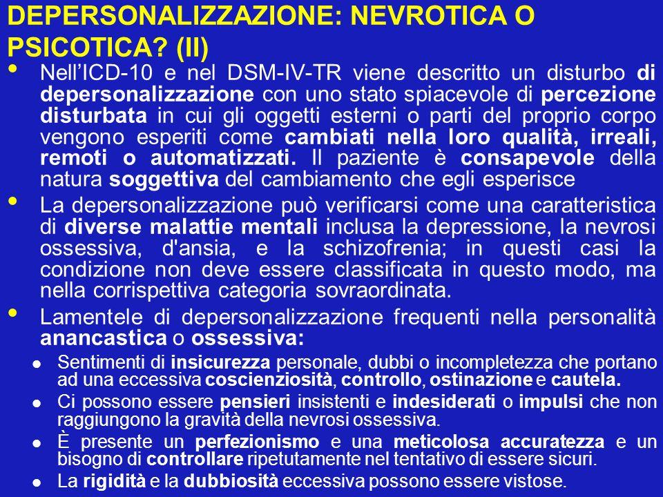 DEPERSONALIZZAZIONE: NEVROTICA O PSICOTICA? (II) NellICD-10 e nel DSM-IV-TR viene descritto un disturbo di depersonalizzazione con uno stato spiacevol