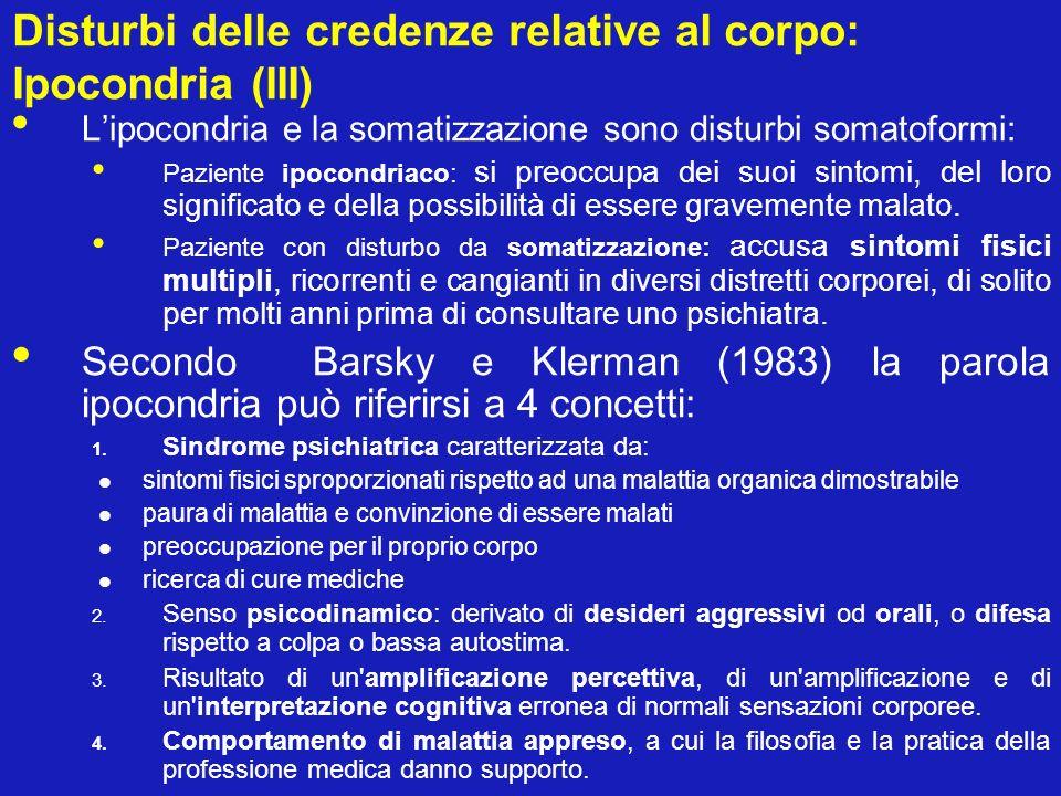 Disturbi delle credenze relative al corpo: Ipocondria (III) Lipocondria e la somatizzazione sono disturbi somatoformi: Paziente ipocondriaco: si preoc