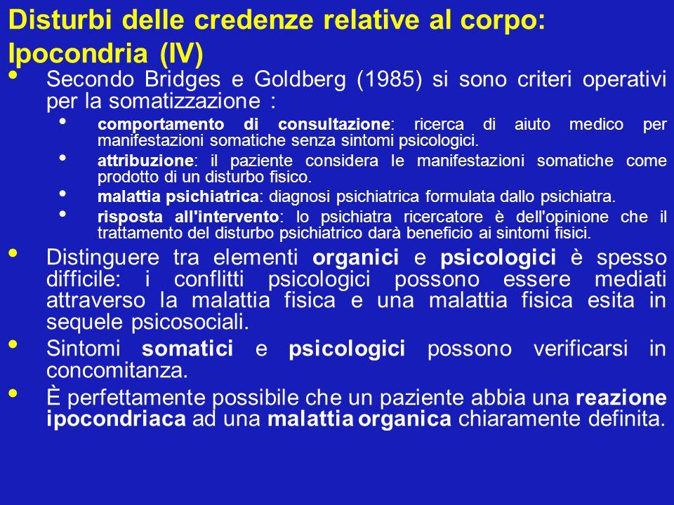 Disturbi delle credenze relative al corpo: Ipocondria (IV) Secondo Bridges e Goldberg (1985) si sono criteri operativi per la somatizzazione : comport
