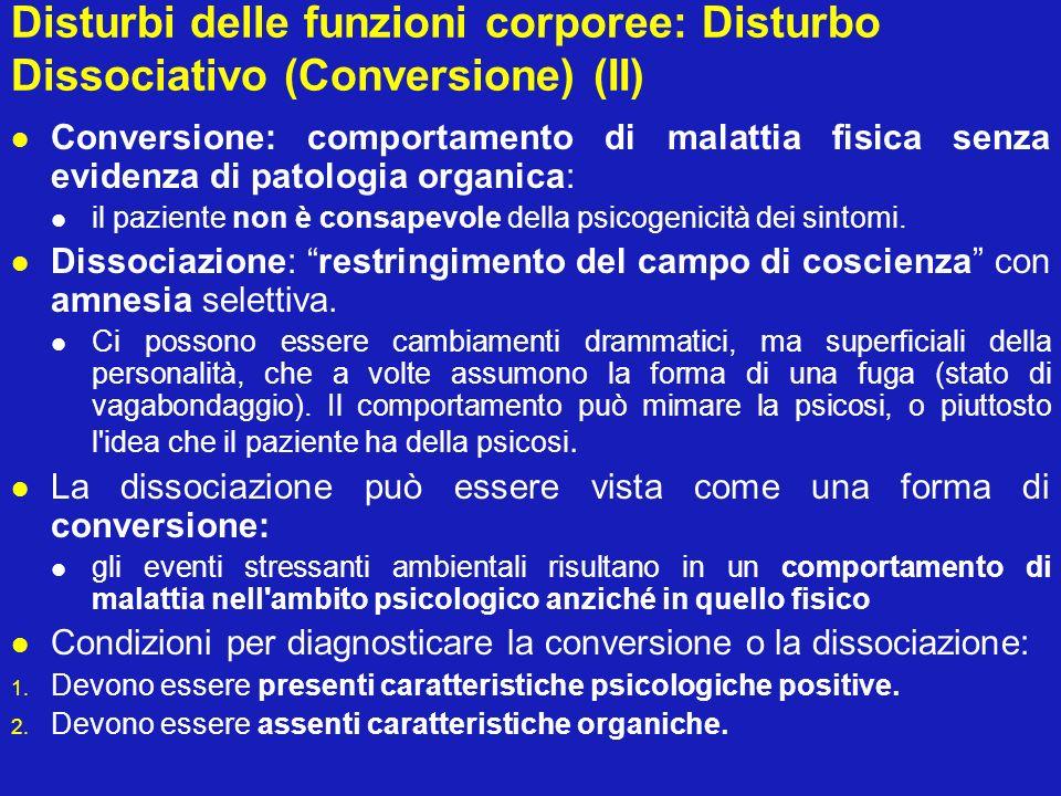 Disturbi delle funzioni corporee: Disturbo Dissociativo (Conversione) (II) Conversione: comportamento di malattia fisica senza evidenza di patologia o