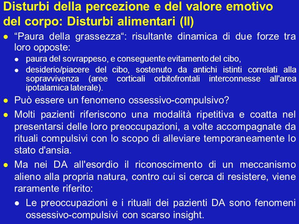 Disturbi della percezione e del valore emotivo del corpo: Disturbi alimentari (II) Paura della grassezza: risultante dinamica di due forze tra loro op