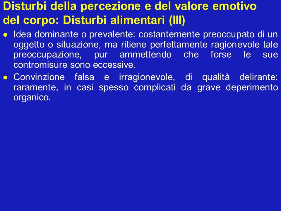 Disturbi della percezione e del valore emotivo del corpo: Disturbi alimentari (III) Idea dominante o prevalente: costantemente preoccupato di un ogget