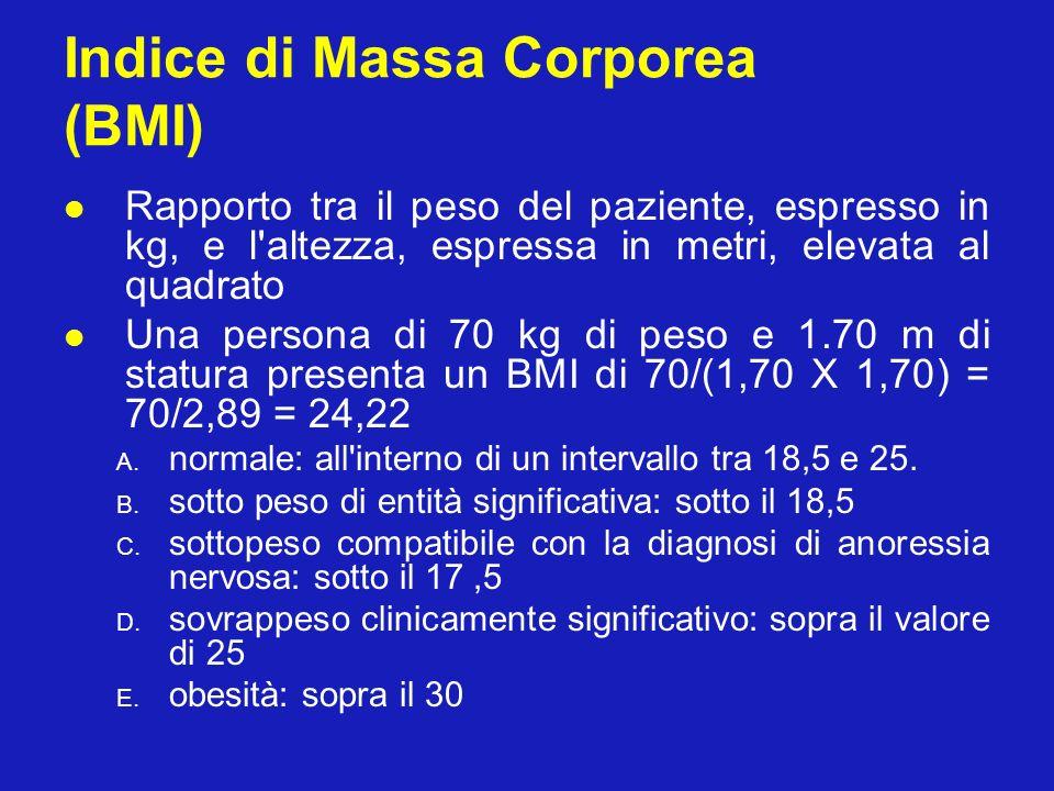 Indice di Massa Corporea (BMI) Rapporto tra il peso del paziente, espresso in kg, e l'altezza, espressa in metri, elevata al quadrato Una persona di 7
