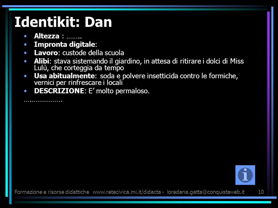 Formazione e risorse didattichewww.retecivica.mi.it/didacta - loredana.gatta@conquistaweb.it10 Identikit: Dan Altezza : …….. Impronta digitale: Lavoro