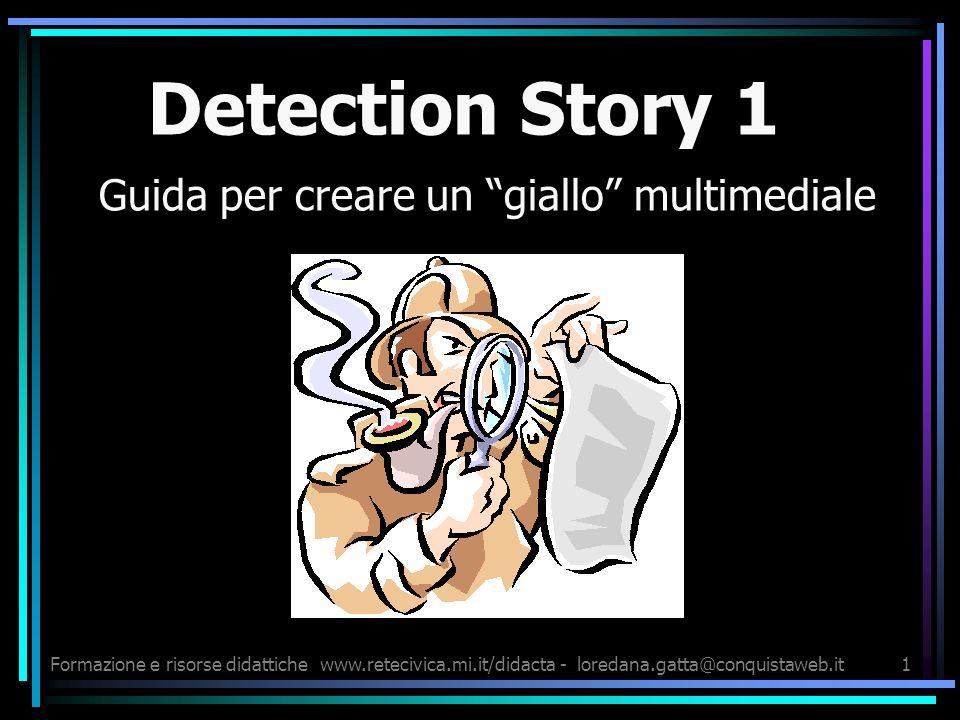 Formazione e risorse didattichewww.retecivica.mi.it/didacta - loredana.gatta@conquistaweb.it1 Detection Story 1 Guida per creare un giallo multimedial