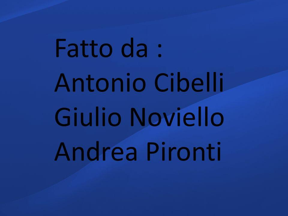 Fatto da : Antonio Cibelli Giulio Noviello Andrea Pironti