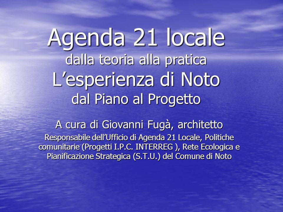 Agenda 21 locale dalla teoria alla pratica Lesperienza di Noto dal Piano al Progetto A cura di Giovanni Fugà, architetto Responsabile dellUfficio di A