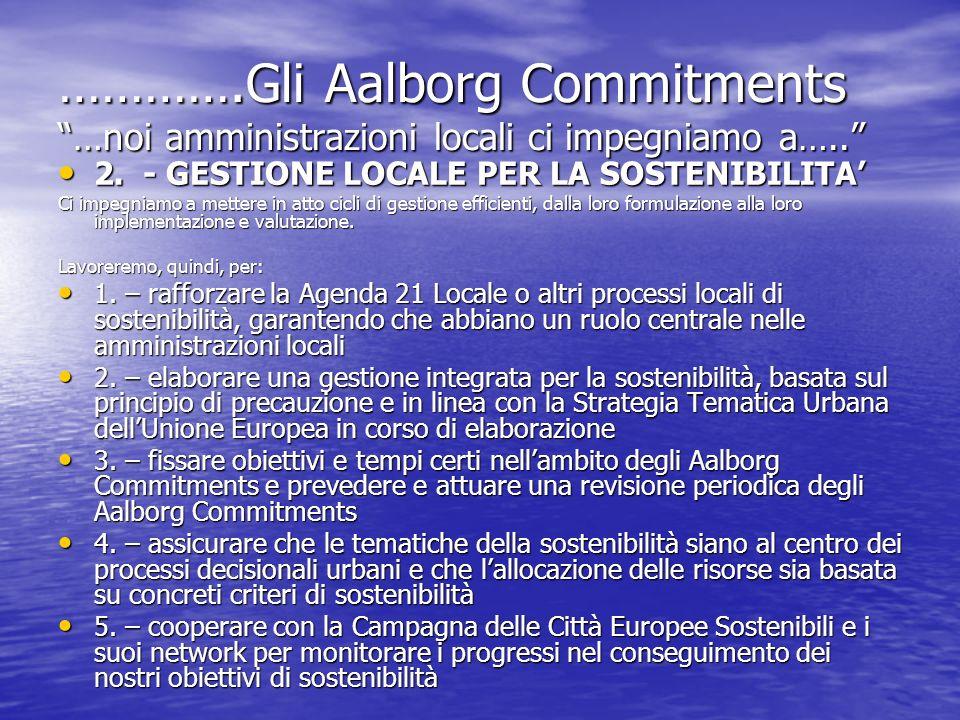 ………….Gli Aalborg Commitments …noi amministrazioni locali ci impegniamo a….. 2. - GESTIONE LOCALE PER LA SOSTENIBILITA 2. - GESTIONE LOCALE PER LA SOST