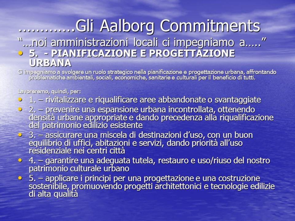 ………….Gli Aalborg Commitments …noi amministrazioni locali ci impegniamo a….. 5. - PIANIFICAZIONE E PROGETTAZIONE URBANA 5. - PIANIFICAZIONE E PROGETTAZ