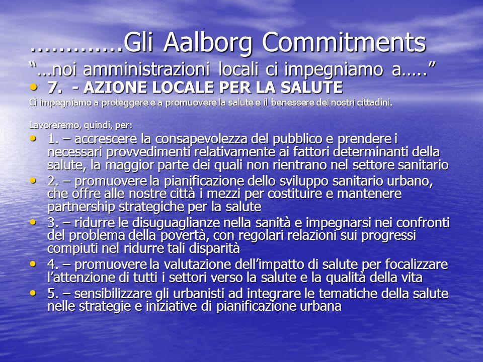 ………….Gli Aalborg Commitments …noi amministrazioni locali ci impegniamo a….. 7. - AZIONE LOCALE PER LA SALUTE 7. - AZIONE LOCALE PER LA SALUTE Ci impeg