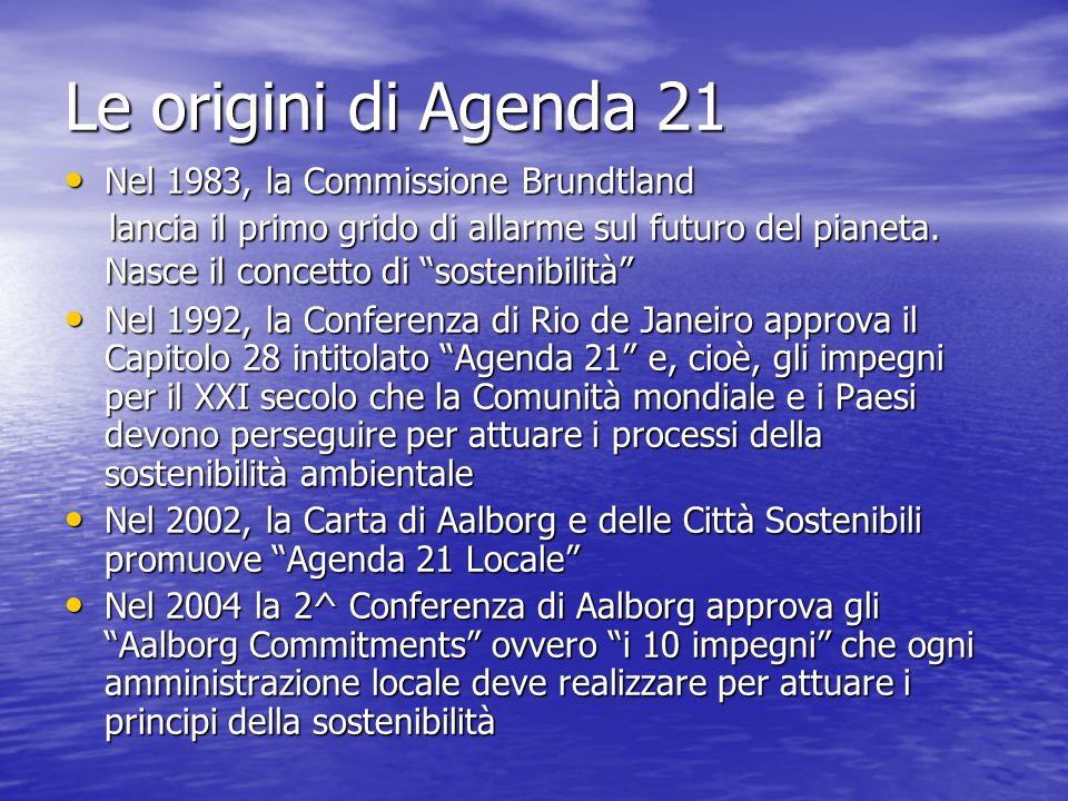 Le origini di Agenda 21 Nel 1983, la Commissione Brundtland Nel 1983, la Commissione Brundtland lancia il primo grido di allarme sul futuro del pianet