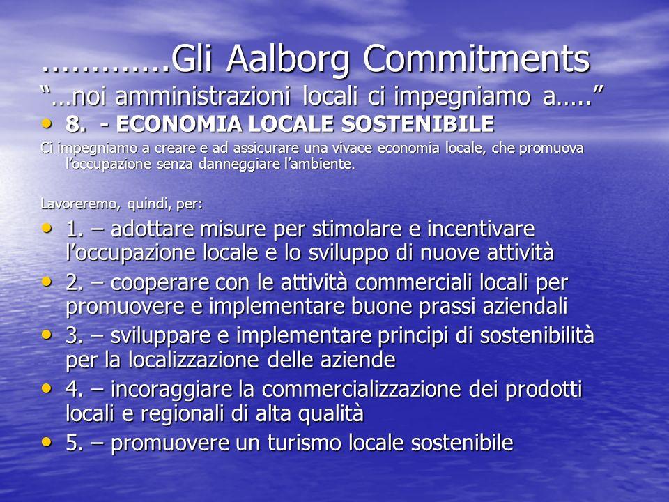 ………….Gli Aalborg Commitments …noi amministrazioni locali ci impegniamo a….. 8. - ECONOMIA LOCALE SOSTENIBILE 8. - ECONOMIA LOCALE SOSTENIBILE Ci impeg
