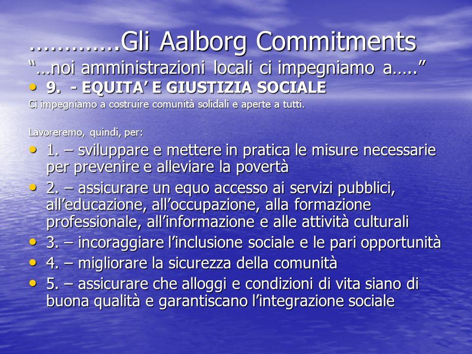 ………….Gli Aalborg Commitments …noi amministrazioni locali ci impegniamo a….. 9. - EQUITA E GIUSTIZIA SOCIALE 9. - EQUITA E GIUSTIZIA SOCIALE Ci impegni