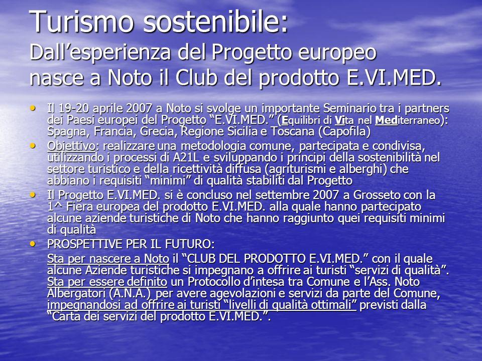 Turismo sostenibile: Dallesperienza del Progetto europeo nasce a Noto il Club del prodotto E.VI.MED. Il 19-20 aprile 2007 a Noto si svolge un importan