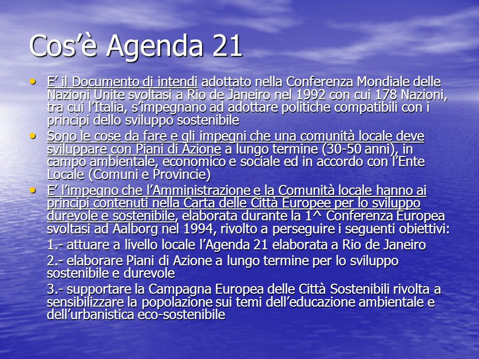 Cosè Agenda 21 E il Documento di intendi adottato nella Conferenza Mondiale delle Nazioni Unite svoltasi a Rio de Janeiro nel 1992 con cui 178 Nazioni