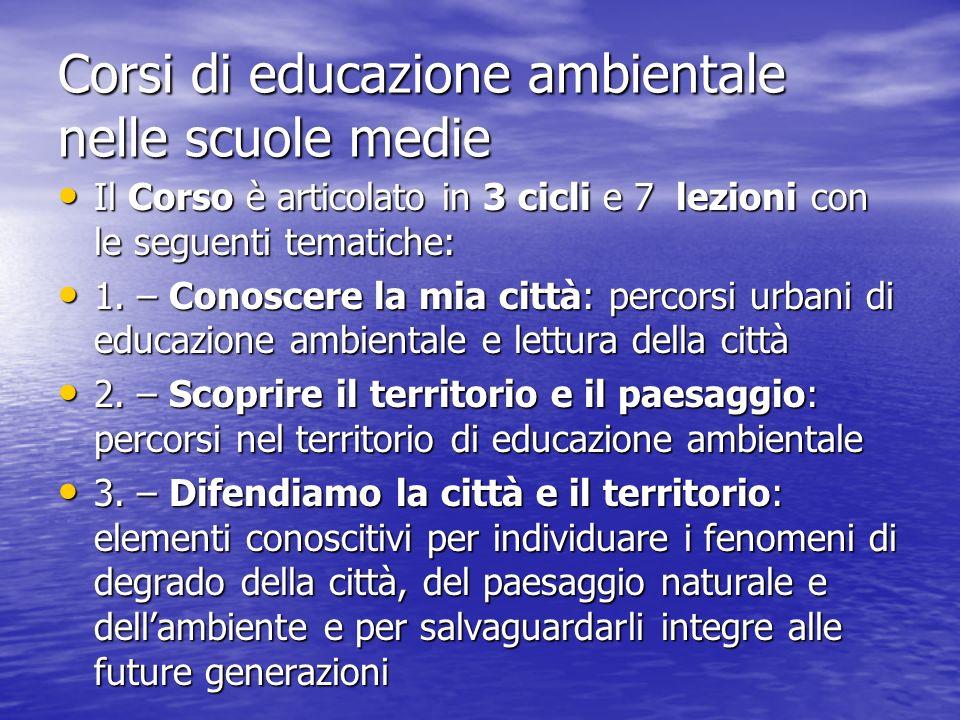 Corsi di educazione ambientale nelle scuole medie Il Corso è articolato in 3 cicli e 7 lezioni con le seguenti tematiche: Il Corso è articolato in 3 c