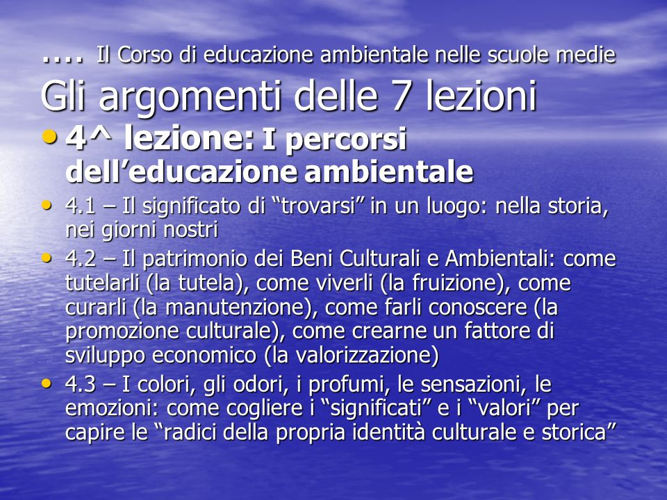 .... Il Corso di educazione ambientale nelle scuole medie Gli argomenti delle 7 lezioni 4^ lezione: I percorsi delleducazione ambientale 4^ lezione: I