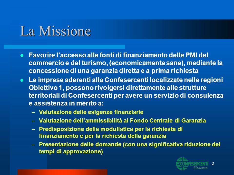 2 La Missione Favorire laccesso alle fonti di finanziamento delle PMI del commercio e del turismo, (economicamente sane), mediante la concessione di u