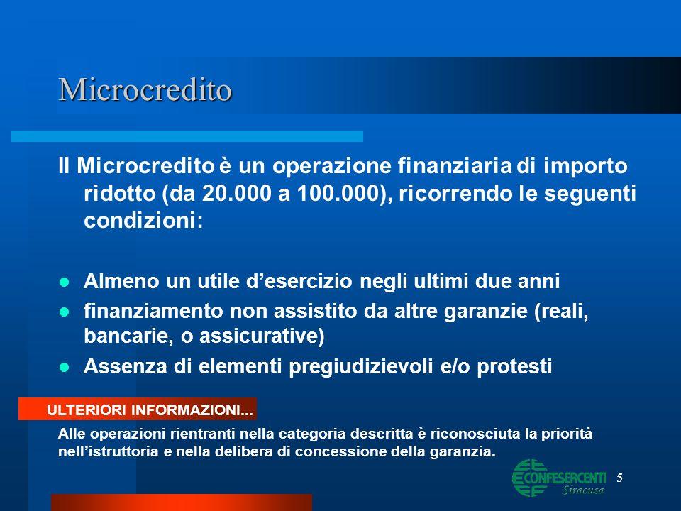 5 Microcredito Il Microcredito è un operazione finanziaria di importo ridotto (da 20.000 a 100.000), ricorrendo le seguenti condizioni: Almeno un util