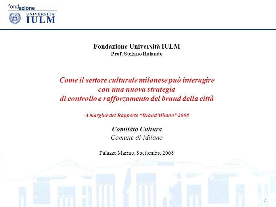 1 Fondazione Università IULM Prof. Stefano Rolando Come il settore culturale milanese può interagire con una nuova strategia di controllo e rafforzame