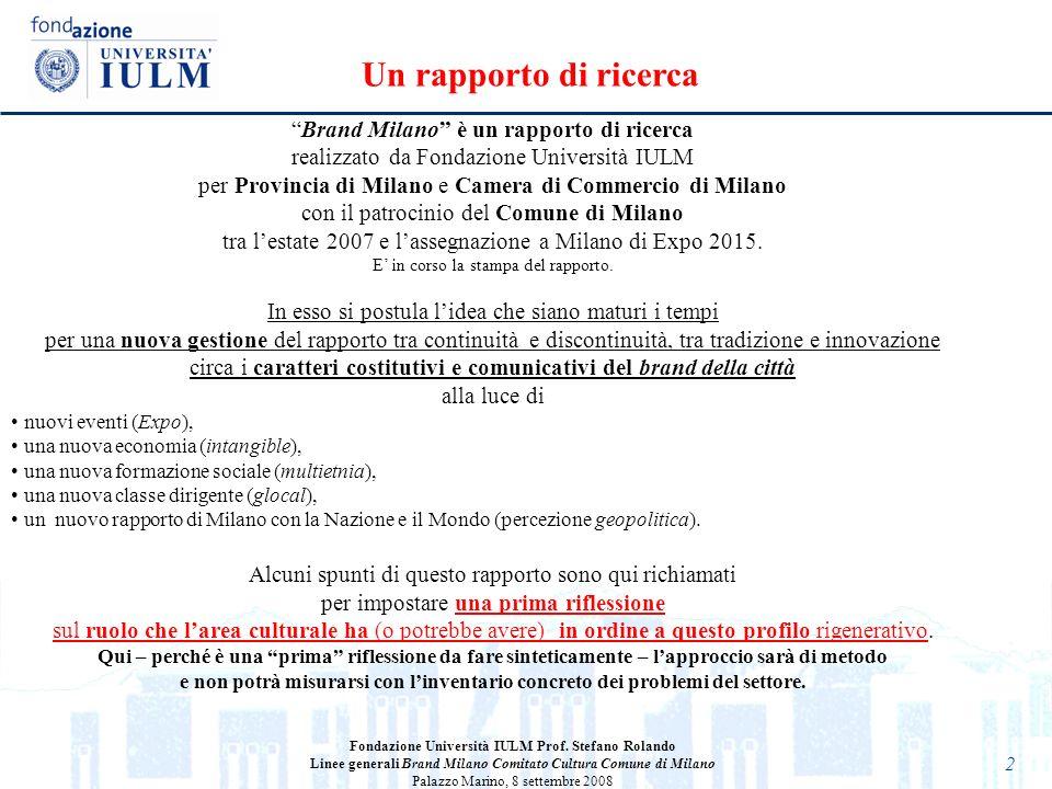 2 Fondazione Università IULM Prof. Stefano Rolando Linee generali Brand Milano Comitato Cultura Comune di Milano Palazzo Marino, 8 settembre 2008 Bran