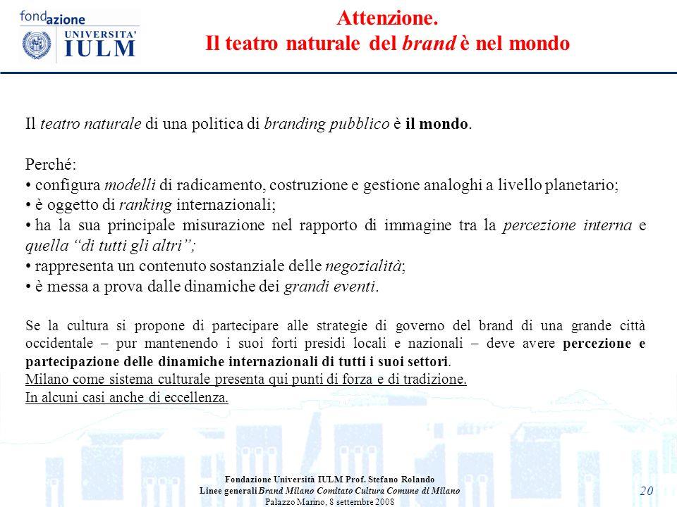 20 Fondazione Università IULM Prof. Stefano Rolando Linee generali Brand Milano Comitato Cultura Comune di Milano Palazzo Marino, 8 settembre 2008 Il