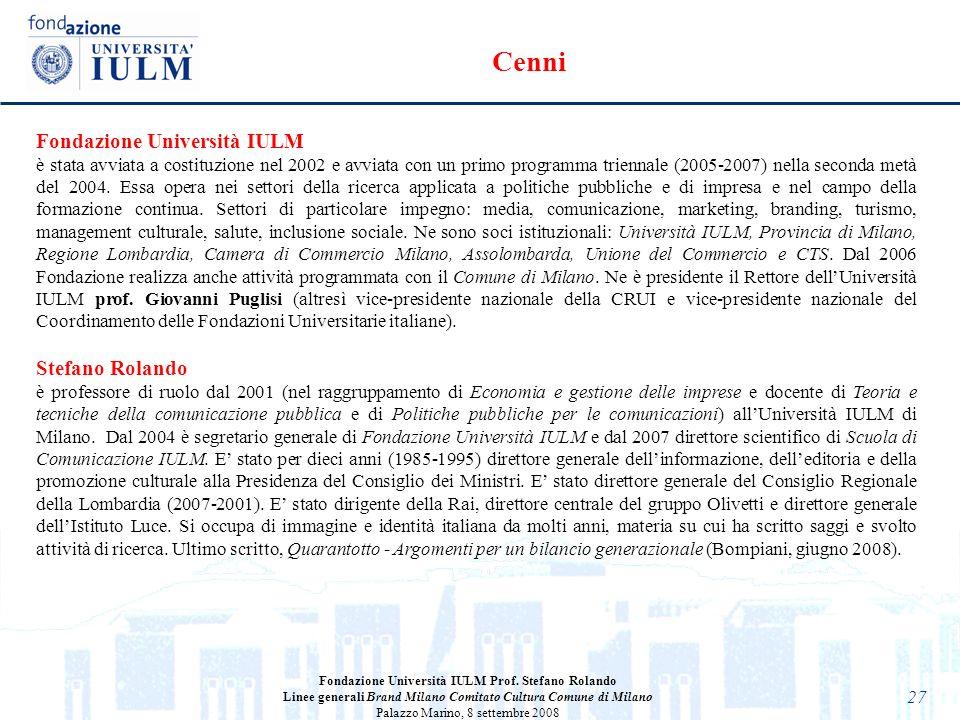 27 Fondazione Università IULM Prof. Stefano Rolando Linee generali Brand Milano Comitato Cultura Comune di Milano Palazzo Marino, 8 settembre 2008 Fon
