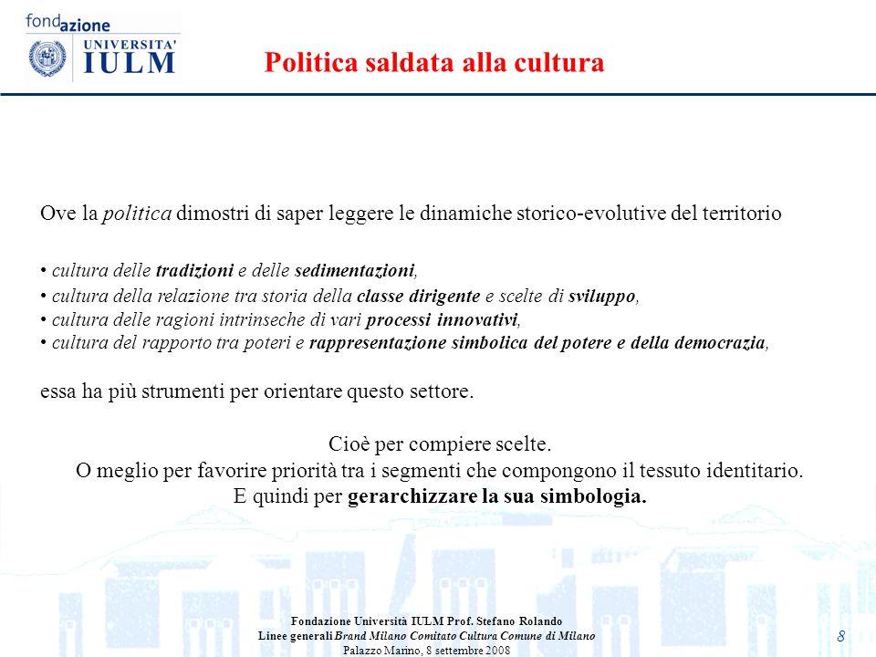 8 Ove la politica dimostri di saper leggere le dinamiche storico-evolutive del territorio cultura delle tradizioni e delle sedimentazioni, cultura del