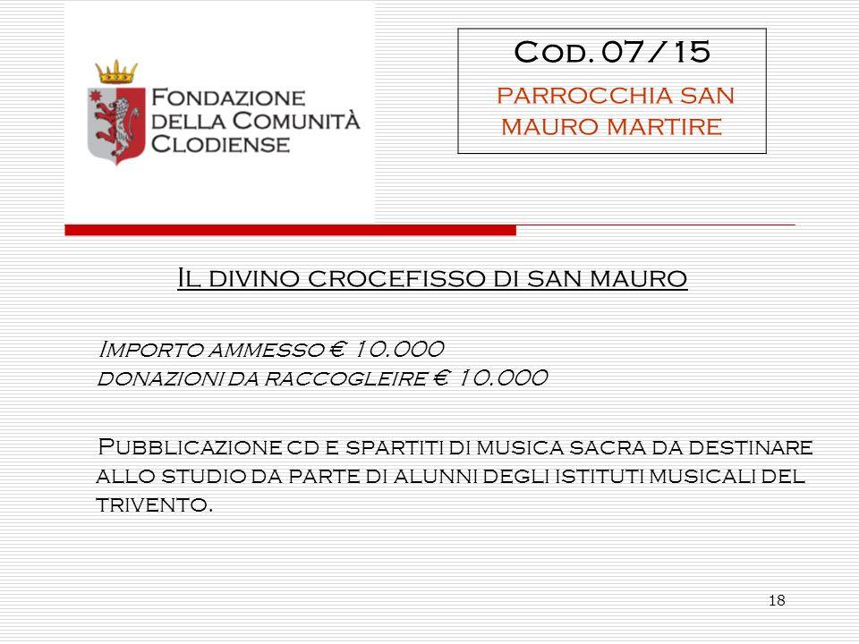 18 Il divino crocefisso di san mauro Importo ammesso 10.000 donazioni da raccogleire 10.000 Pubblicazione cd e spartiti di musica sacra da destinare allo studio da parte di alunni degli istituti musicali del trivento.