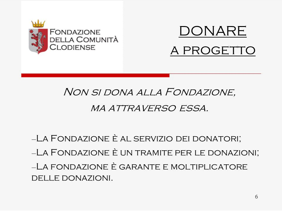 6 Non si dona alla Fondazione, ma attraverso essa.