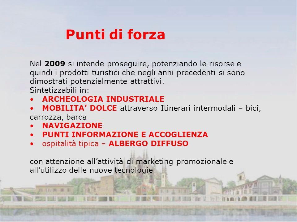 Punti di forza Nel 2009 si intende proseguire, potenziando le risorse e quindi i prodotti turistici che negli anni precedenti si sono dimostrati potenzialmente attrattivi.