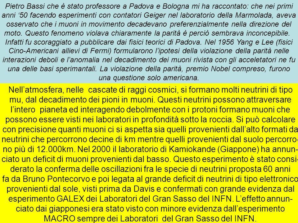 31 Pietro Bassi che è stato professore a Padova e Bologna mi ha raccontato: che nei primi anni 50 facendo esperimenti con contatori Geiger nel laborat