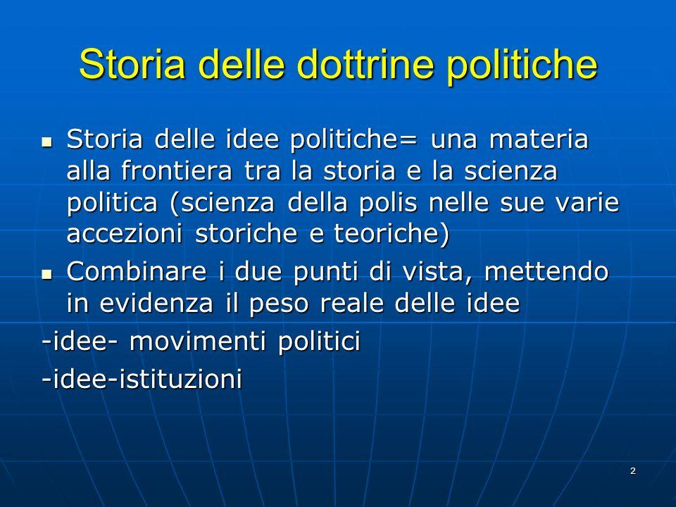 2 Storia delle dottrine politiche Storia delle idee politiche= una materia alla frontiera tra la storia e la scienza politica (scienza della polis nel