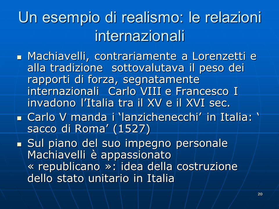20 Un esempio di realismo: le relazioni internazionali Machiavelli, contrariamente a Lorenzetti e alla tradizione sottovalutava il peso dei rapporti d