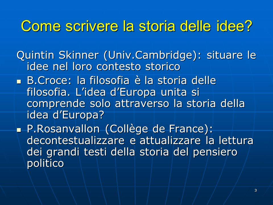 3 Come scrivere la storia delle idee? Quintin Skinner (Univ.Cambridge): situare le idee nel loro contesto storico B.Croce: la filosofia è la storia de