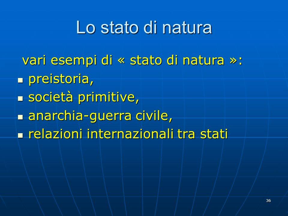 36 Lo stato di natura vari esempi di « stato di natura »: vari esempi di « stato di natura »: preistoria, preistoria, società primitive, società primi