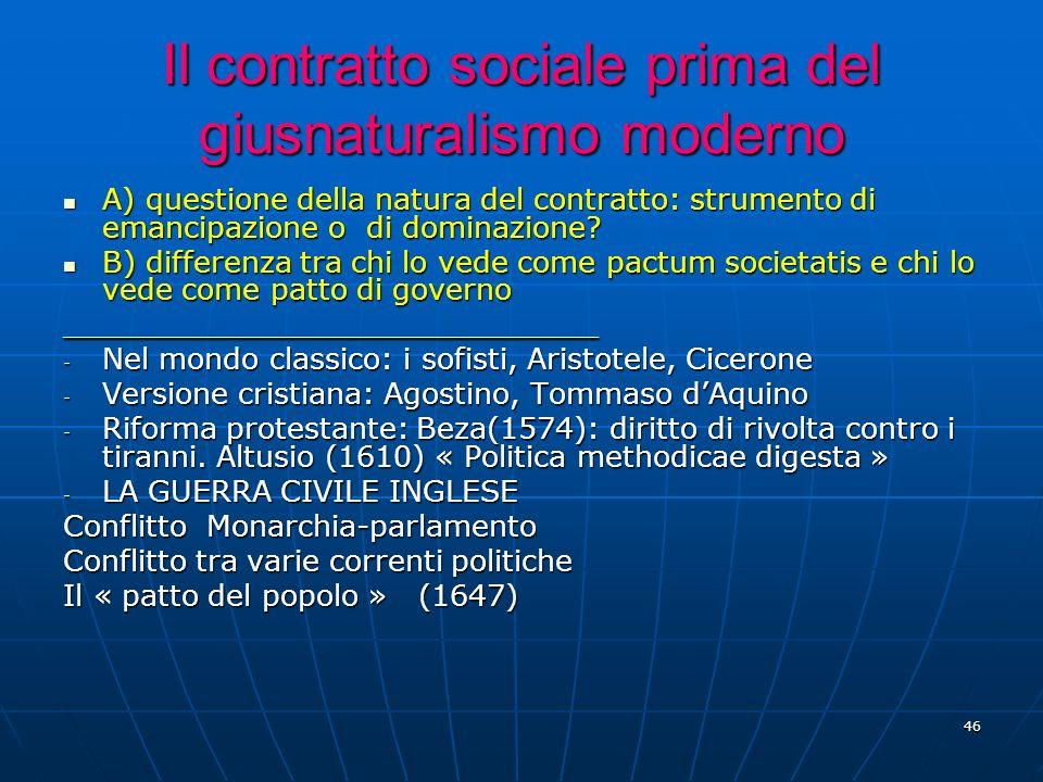 46 Il contratto sociale prima del giusnaturalismo moderno A) questione della natura del contratto: strumento di emancipazione o di dominazione? A) que