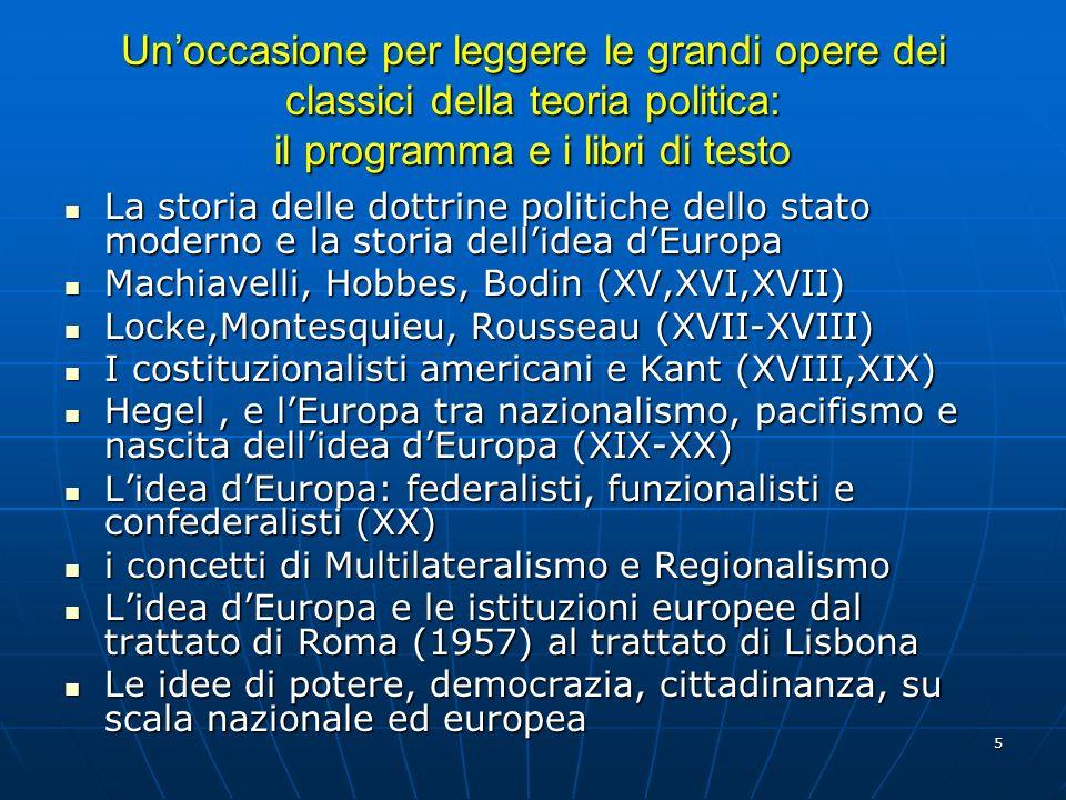 6 LO STATO E LEUROPA Quali rapporti tra lo stato europeo e lUnione europea nella storia del pensiero politico da una parte: Gli stati europei sono allorigine dellUnione europea e i Trattati europei sono decisioni sovrane degli stati che diventano cosi « stati membri ».