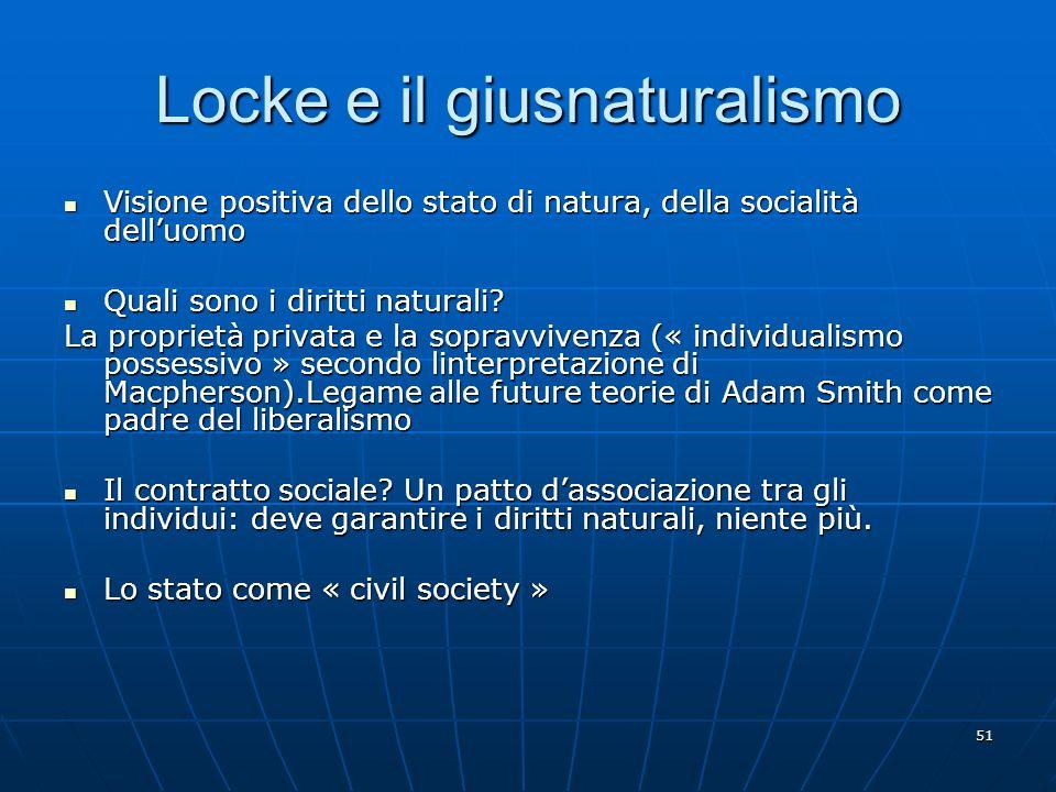 51 Locke e il giusnaturalismo Visione positiva dello stato di natura, della socialità delluomo Visione positiva dello stato di natura, della socialità