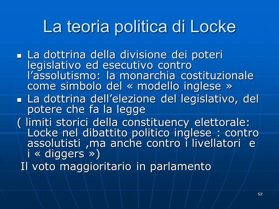 52 La teoria politica di Locke La dottrina della divisione dei poteri legislativo ed esecutivo contro lassolutismo: la monarchia costituzionale come s