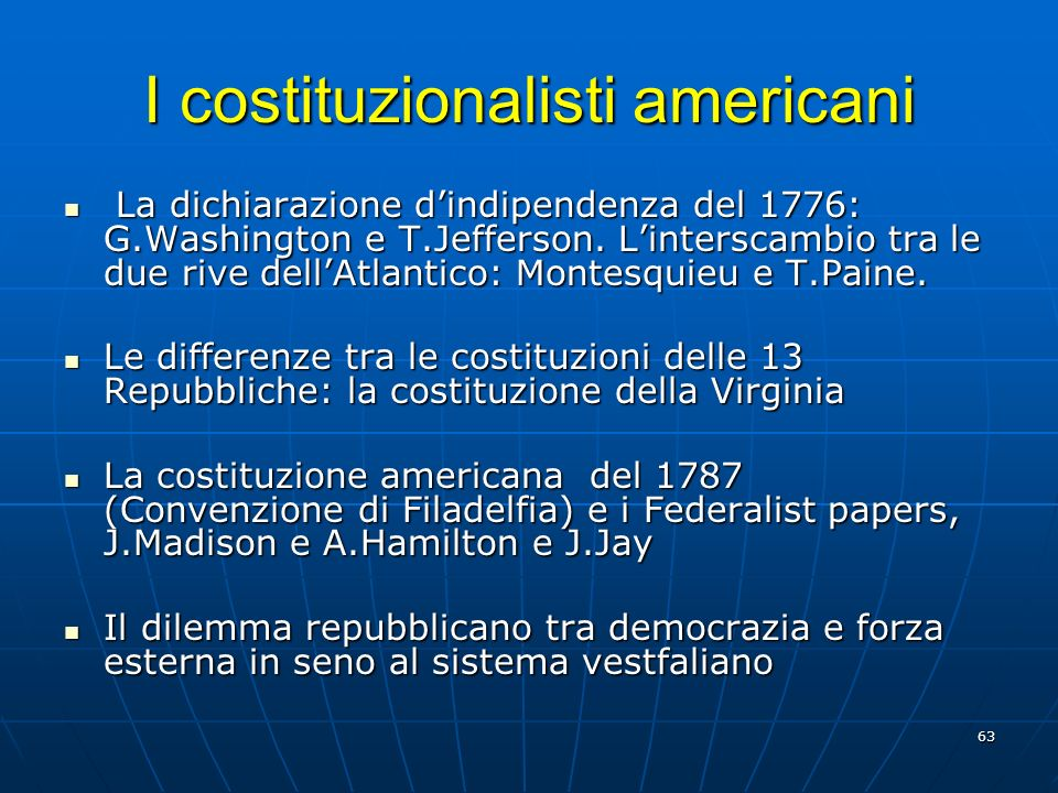 63 I costituzionalisti americani La dichiarazione dindipendenza del 1776: G.Washington e T.Jefferson. Linterscambio tra le due rive dellAtlantico: Mon