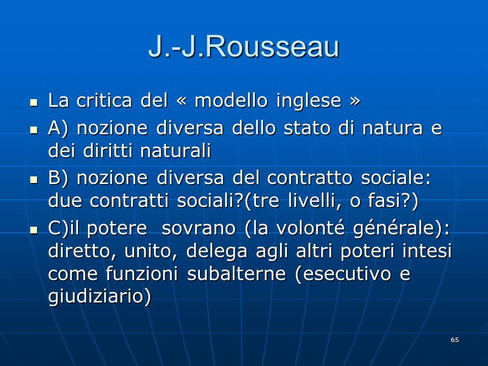 65 J.-J.Rousseau La critica del « modello inglese » La critica del « modello inglese » A) nozione diversa dello stato di natura e dei diritti naturali