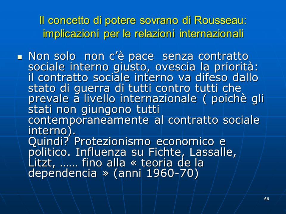 66 Il concetto di potere sovrano di Rousseau: implicazioni per le relazioni internazionali Non solo non cè pace senza contratto sociale interno giusto
