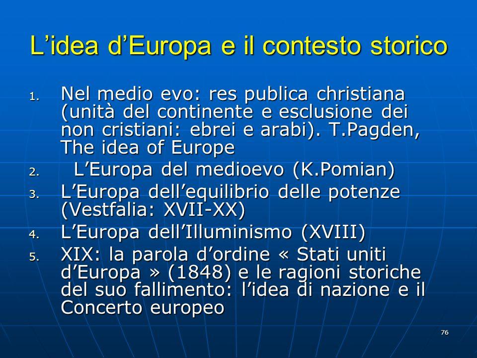 76 Lidea dEuropa e il contesto storico 1. Nel medio evo: res publica christiana (unità del continente e esclusione dei non cristiani: ebrei e arabi).
