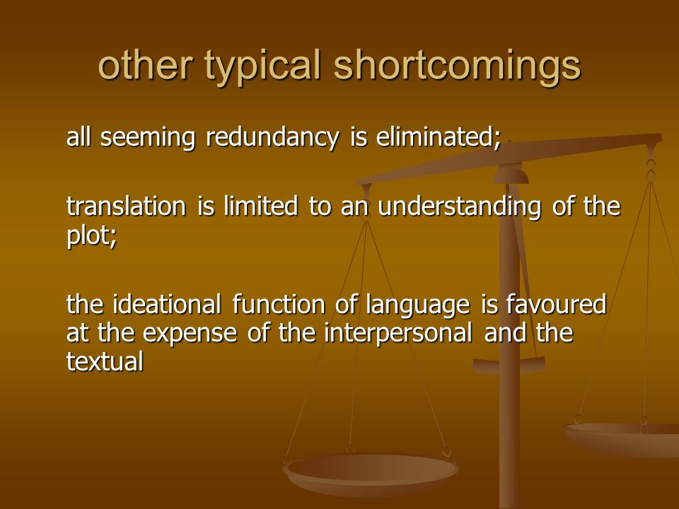 other typical shortcomings all seeming redundancy is eliminated; translation is limited to an understanding of the plot; the ideational function of la